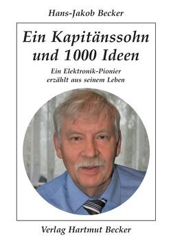 Ein Kapitänssohn und 1000 Ideen von Becker,  Hans-Jakob