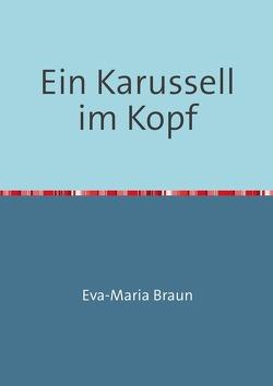 Ein Karussell im Kopf von Braun,  Eva-Maria