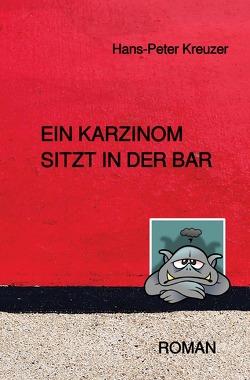 Ein Karzinom sitzt in der Bar von Kreuzer,  Hans-Peter