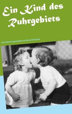Ein Kind des Ruhrgebiets von Petrikowski,  Beatrix