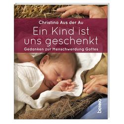 Ein Kind ist uns geschenkt von Aus der Au,  Christina