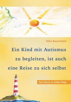 Ein Kind mit Autismus zu begleiten, ist auch eine Reise zu sich selbst von Bauerfeind,  Silke