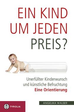 Ein Kind um jeden Preis? von Walser,  Angelika