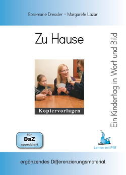 Ein Kindertag in Wort und Bild – Zu Hause von Dressler,  Rosemarie, Lazar,  Margarete