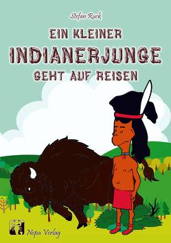 Ein kleiner Indianerjunge geht auf Reisen von Ruck,  Stefan