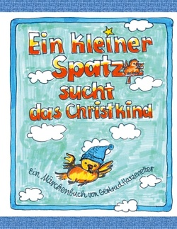 Ein kleiner Spatz sucht das Christkind von Harzenetter,  Gertrud