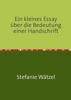Ein kleines Essay über die Bedeutung einer Handschrift von Wätzel,  Stefanie