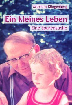 Ein kleines Leben von Klingenberg,  Matthias