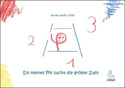 Ein kleines Phi sucht die größte Zahl von Wille,  Annika Meike