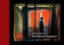 Ein kleines Requiem von Messmer,  Martin