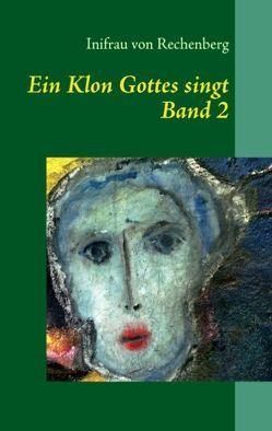 Ein Klon Gottes singt von Rechenberg,  Inifrau von