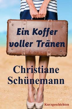 Ein Koffer voller Tränen von Schünemann,  Christiane