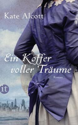 Ein Koffer voller Träume von Alcott,  Kate, Gockel,  Gabriele, Steckhan,  Barbara