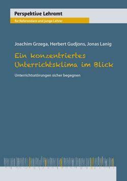 Ein konzentriertes Unterrichtsklima im Blick von Grzega,  Joachim, Gudjons,  Herbert, Lanig,  Jonas
