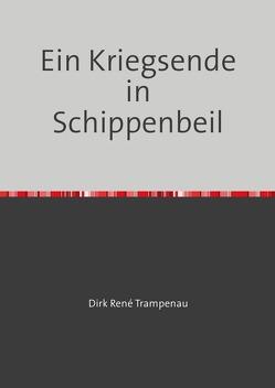 Ein Kriegsende in Schippenbeil von Trampenau,  Dirk Rene