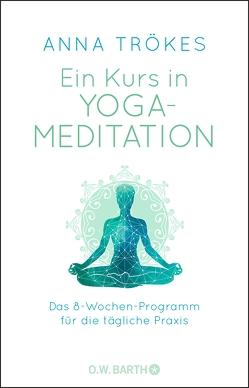 Ein Kurs in Yoga-Meditation von Trökes,  Anna