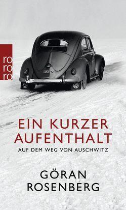 Ein kurzer Aufenthalt auf dem Weg von Auschwitz von Rosenberg,  Göran, Scherzer,  Jörg