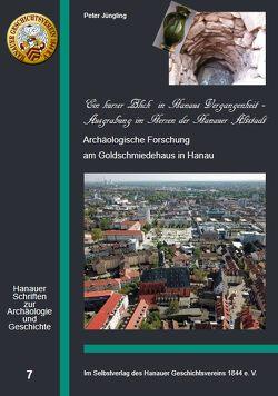 Ein kurzer Blick in Hanaus Vergangenheit – Ausgrabung im Herzen der Altstadt von Jüngling,  Peter