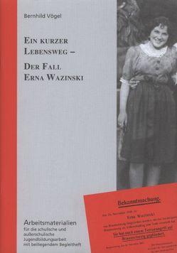 Ein kurzer Lebensweg – Der Fall Erna Wazinski von Koch,  Reinhard, Vögel,  Bernhild