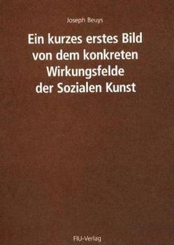 Ein kurzes erstes Bild von dem konkreten Wirkungsfelde der Sozialen Kunst von Beuys,  Joseph