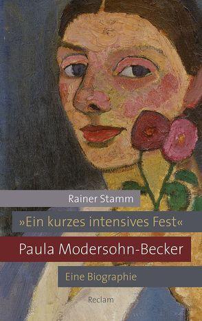 'Ein kurzes intensives Fest'. Paula Modersohn-Becker von Stamm,  Rainer