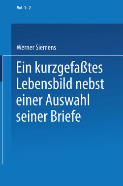 Ein kurzgefaßtes Lebensbild nebst einer Auswahl seiner Briefe von Matschoss,  Conrad, Siemens,  Werner