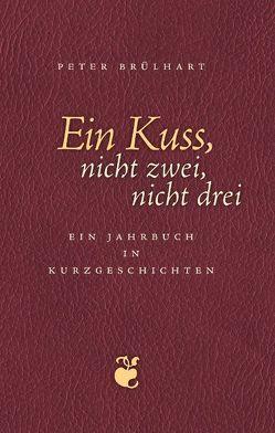 Ein Kuss, nicht zwei, nicht drei von Brülhart,  Peter