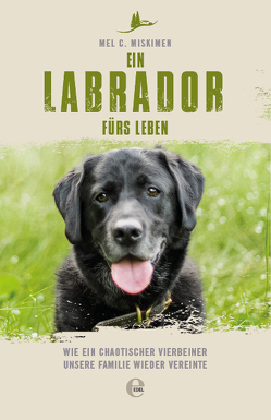 Ein Labrador fürs Leben von Miskimen,  Mel