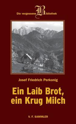 Ein Laib Brot, ein Krug Milch von Perkonig,  Josef F
