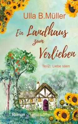 Ein Landhaus zum Verlieben von Müller,  Ulla B.