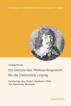 Ein lateinisches Weihnachtsgedicht für die Universität Leipzig von Burkard,  Thorsten, Harmes,  Christian