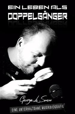 Ein Leben als Doppelgänger – eine unterhaltsame Musikbiografie von Le Smoo,  George