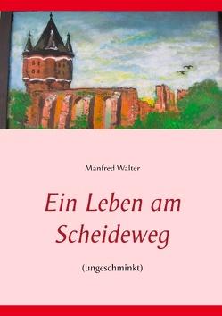 Ein Leben am Scheideweg von Walter,  Manfred