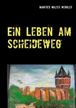 Ein Leben am Scheideweg von Wengler,  Manfred Walter