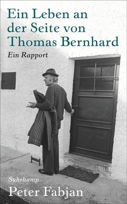 Ein Leben an der Seite von Thomas Bernhard von Fabjan,  Peter