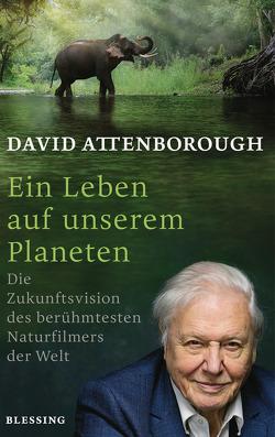 Ein Leben auf unserem Planeten von Attenborough,  David, Hölscher,  Alexandra