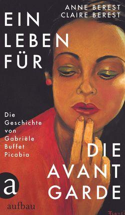 Ein Leben für die Avantgarde von Berest,  Anne, Berest,  Claire, Hirsch,  Annabelle