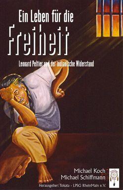 Ein Leben für die Freiheit von Koch,  Michael, Peltier,  Leonard, Schiffmann,  Michael