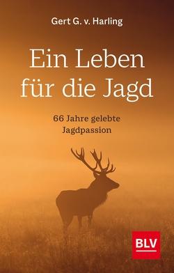 Ein Leben für die Jagd von v. Harling,  Gert G.