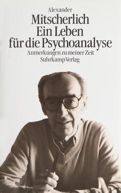 Ein Leben für die Psychoanalyse von Mitscherlich,  Alexander