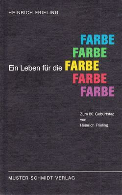 Ein Leben für die Farbe von Crailsheim,  Liselotte von, Frieling,  Heinrich, Mahnke,  Frank H.