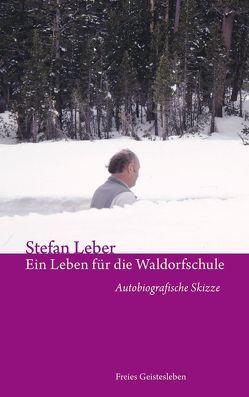 Ein Leben für die Waldorfschule von Leber,  Stefan
