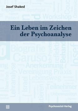 Ein Leben im Zeichen der Psychoanalyse von Shaked,  Josef