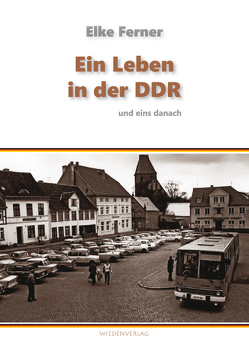 Ein Leben in der DDR und eins danach von Ferner,  Elke, Lindenbeck,  Angelika