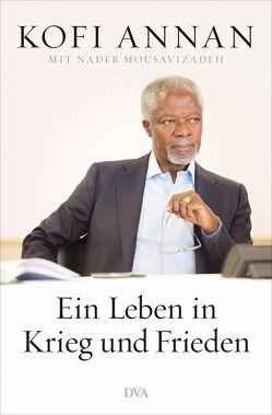Ein Leben in Krieg und Frieden von Annan,  Kofi, Schmidt,  Klaus-Dieter