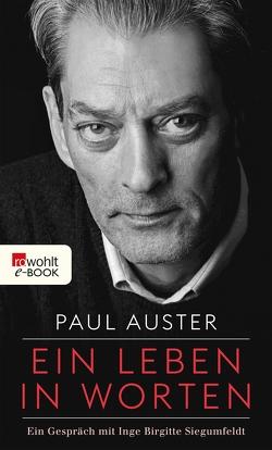Ein Leben in Worten von Auster,  Paul, Morawetz,  Silvia, Schmitz,  Werner, Siegumfeldt,  Inge Birgitte