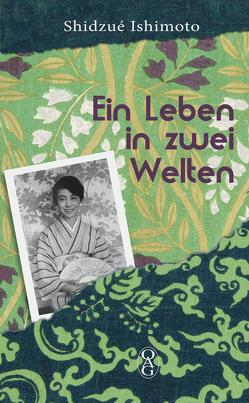 Ein Leben in zwei Welten von Bierwirth,  Gerhard, Ishimoto,  Shidzué, Raykowski,  Harald