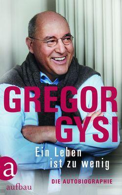 Ein Leben ist zu wenig von Gysi,  Gregor, Schütt,  Hans-Dieter