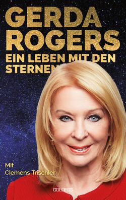 Ein Leben mit den Sternen von Rogers,  Gerda, Trischler,  Clemens