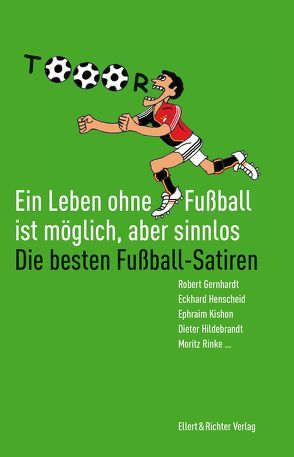 Ein Leben ohne Fußball ist möglich, aber sinnlos von Goosen,  Frank, Hildebrandt,  Dieter, Lüdecke,  Frank, Scheibner,  Hans, Venske,  Henning